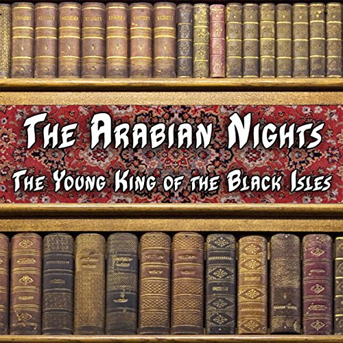 The Arabian Nights - The Young King of the Black Isles audiobook cover art