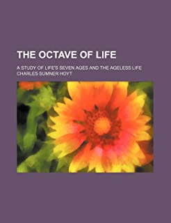 The Octave of Life; A Study of Life's Seven Ages and the Ageless Life