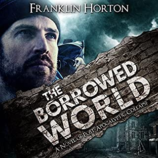 The Borrowed World     A Novel of Post-Apocalyptic Collapse, Volume 1              By:                                                                                                                                 Franklin Horton                               Narrated by:                                                                                                                                 Kevin Pierce                      Length: 7 hrs and 54 mins     51 ratings     Overall 4.6