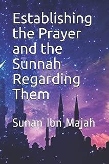 Establishing the Prayer and the Sunnah Regarding Them: Sunan Ibn Majah