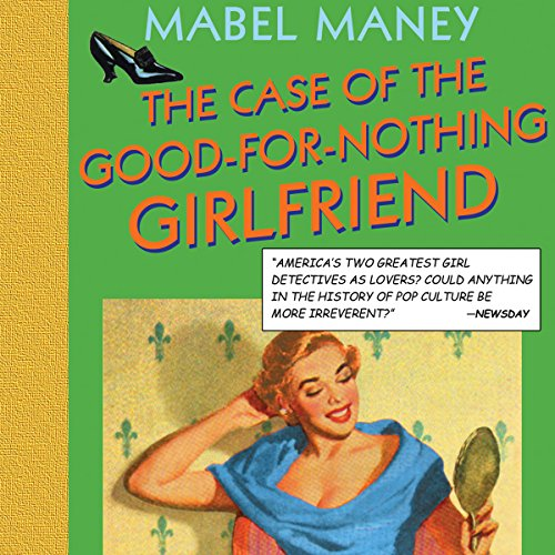 The Case of the Good-for-Nothing Girlfriend audiobook cover art