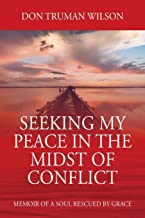 Seeking My Peace in the Midst of Conflict: Memoir of a Soul Rescued by Grace