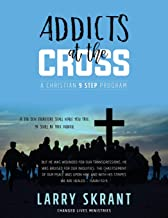Addicts at the Cross: A Christian 9 Step Program