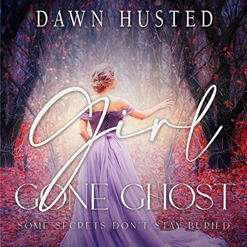 Girl Gone Ghost Audiobook By Dawn Husted cover art