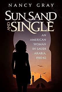Sun, Sand and Single: An American Woman in Saudi Arabia, 1960-62