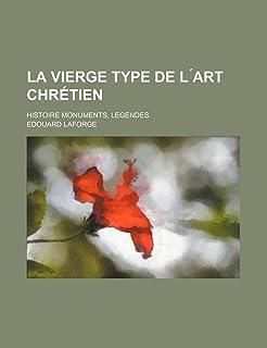 La Vierge Type de L Art Chretien; Histoire Monuments, Legendes