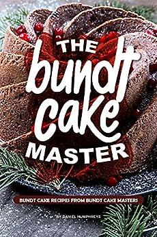 The Bundt Cake Master: Bundt Cake Recipes from Bundt Cake Masters by [Daniel Humphreys]