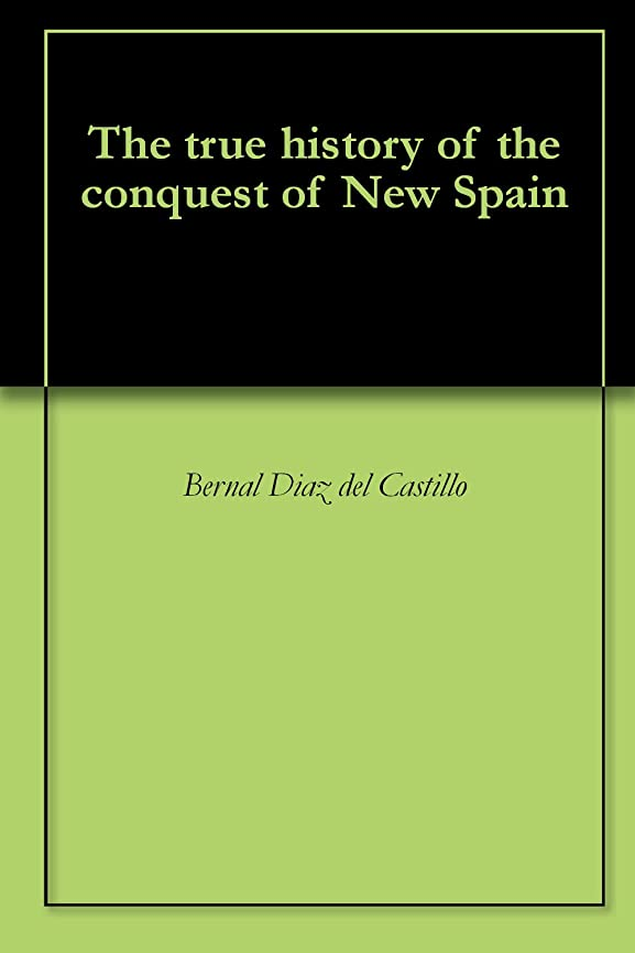 テレビ鼓舞する推進The true history of the conquest of New Spain (English Edition)