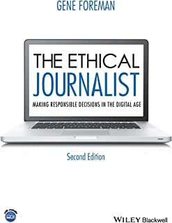 The Ethical Journalist: Making Responsible Decisions in the Digital Age, 2nd Edition