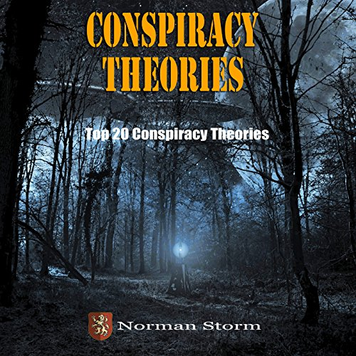 Conspiracy Theories     Top 20 Conspiracy Theories               By:                                                                                                                                 Norman Storm                               Narrated by:                                                                                                                                 JB Jeffries                      Length: 1 hr and 36 mins     4 ratings     Overall 4.0