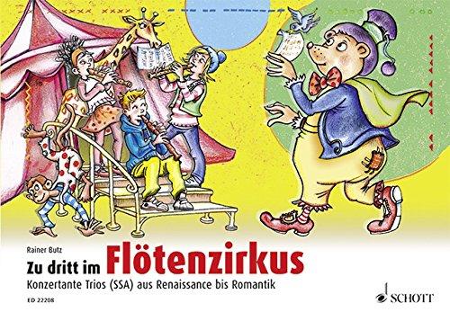 Zu dritt im Flötenzirkus: Konzertante Trios (SSA) aus Renaissance bis Romantik. 2 Sopran-Blockflöten und Alt-Blockflöte. Spielpartitur.
