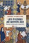 Les Fixeurs au Moyen Âge. Histoire et littérature connectées par Stahuljak