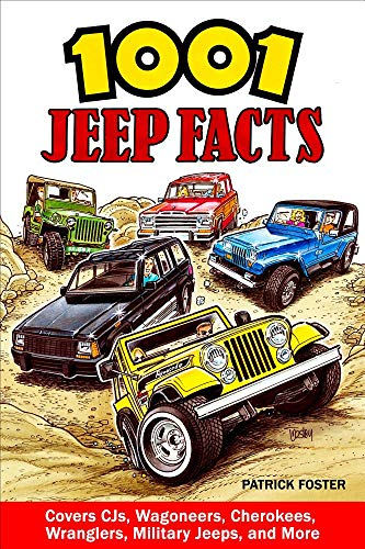1001 Jeep Facts: Covers Cjs, Wagoneers, Cherokees, Wranglers, Military Jeeps and More