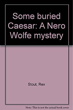 Some buried Caesar: A Nero Wolfe mystery