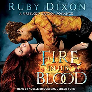 Fire in His Blood     Fireblood Dragon Romance, Book 1              By:                                                                                                                                 Ruby Dixon                               Narrated by:                                                                                                                                 Noelle Bridges,                                                                                        Jeremy York                      Length: 11 hrs and 28 mins     45 ratings     Overall 4.2
