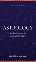 ASTROLOGY: Are We Made in the Image of Our Stars? (Wisdom from India Series Book 1)