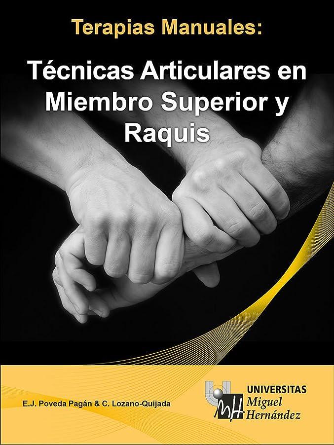 立場どこにでも希少性Técnicas Articulares en Miembro Superior y Raquis (Terapias Manuales no 1) (Spanish Edition)
