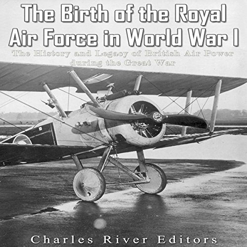 The Birth of the Royal Air Force in World War I audiobook cover art