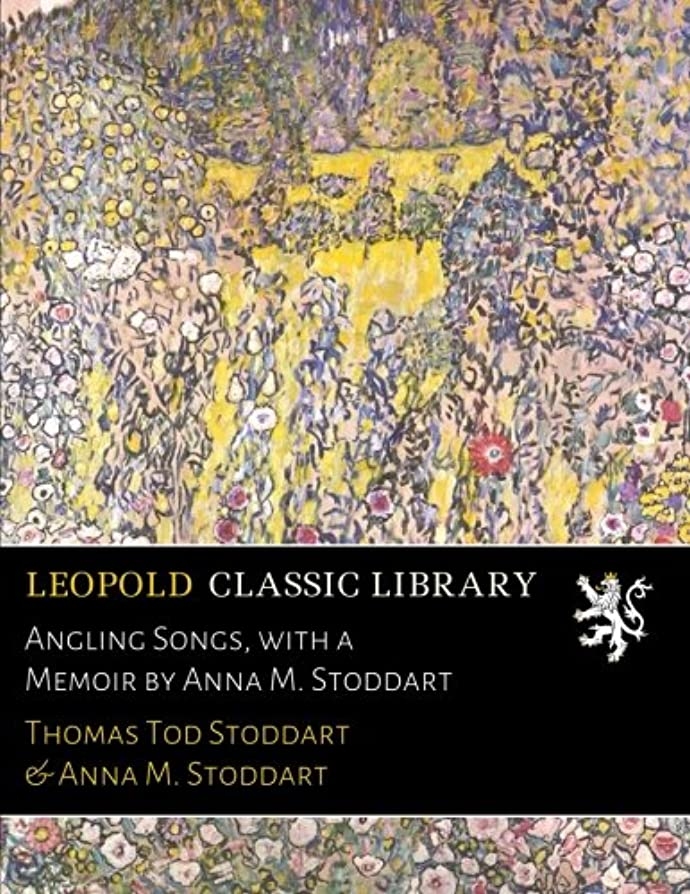掃くやる少ないAngling Songs, with a Memoir by Anna M. Stoddart