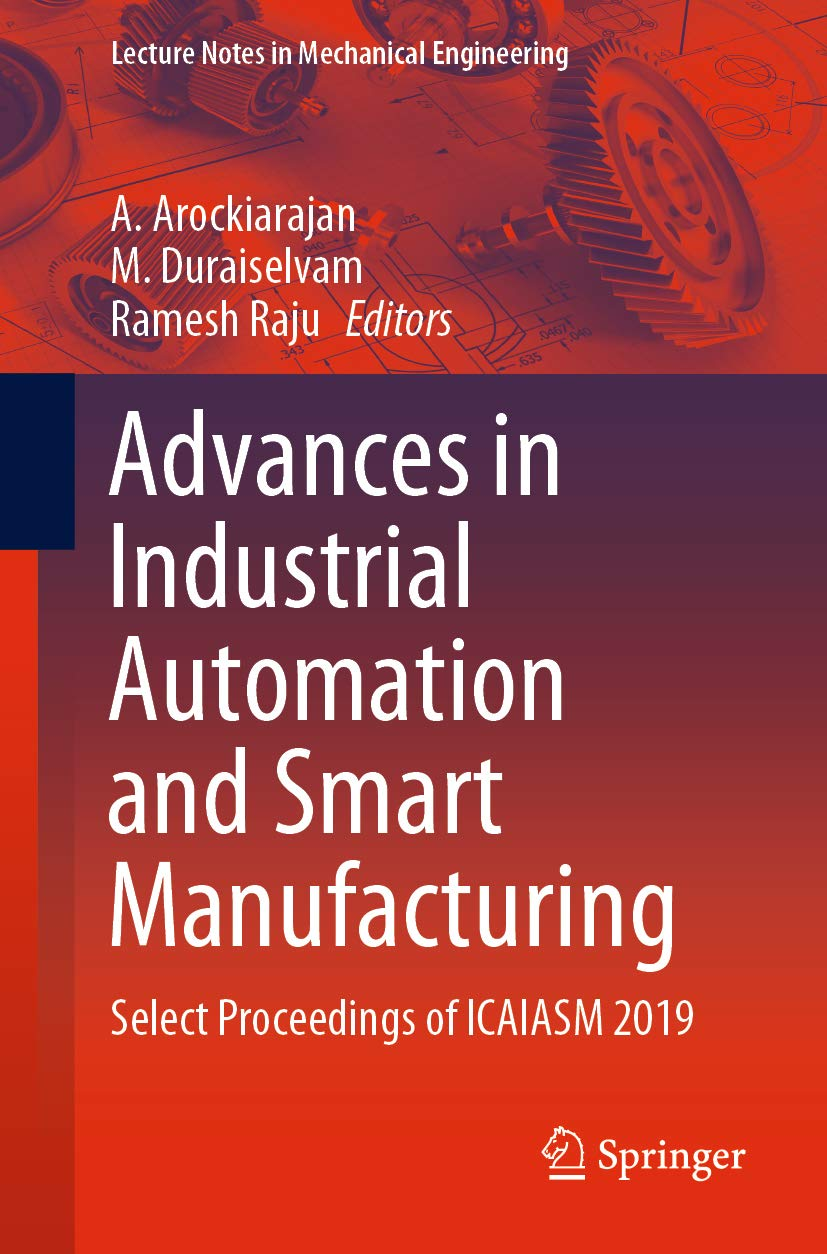 Advances in Industrial Automation and Smart Manufacturing: Select Proceedings of ICAIASM 2019 (Lecture Notes in Mechanical Engineering)