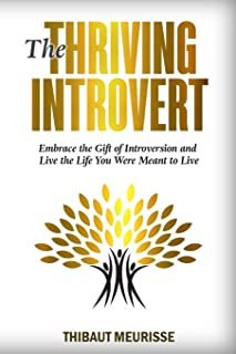 The Thriving Introvert: Embrace the Gift of Introversion and Live the Life You Were Meant to Live