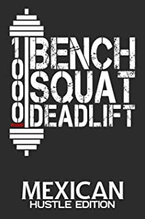 1000 Pounds Bench Squat Deadlift: Mexican Hustle Edition Daily Workout Planner