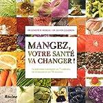Mangez, votre santé va changer ! La nutrition raisonnée en 7 couleurs, en 4 saisons et en 70 recettes d'Olivier Coudron