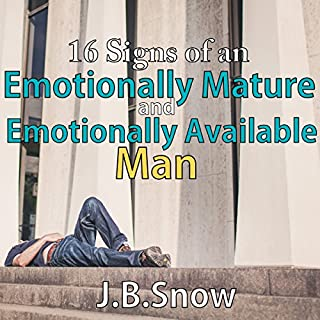 16 Signs of an Emotionally Mature and Emotionally Available Man     Transcend Mediocrity, Book 57              By:                                                                                                                                 J.B. Snow                               Narrated by:                                                                                                                                 Sorrel Brigman                      Length: 30 mins     5 ratings     Overall 4.8