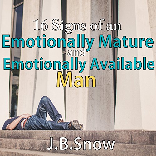 16 Signs of an Emotionally Mature and Emotionally Available Man audiobook cover art