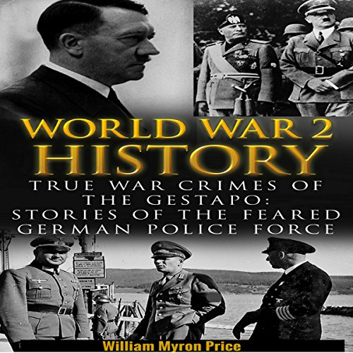 World War 2 History: True War Crimes of the Gestapo: Stories of the Feared German Police Force (Waffen Book 1) audiobook cover art