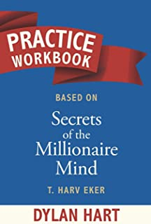 Practice WorkBook based on Secrets of The Millionaire Mind By T. Harv Eker: The Gym for Thinking Big. A training platform ...