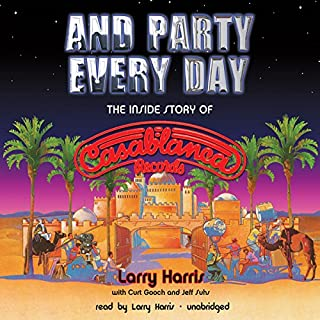 And Party Every Day     The Inside Story of Casablanca Records              By:                                                                                                                                 Larry Harris,                                                                                        Curt Gooch,                                                                                        Jeff Suhs                               Narrated by:                                                                                                                                 Larry Harris                      Length: 11 hrs and 14 mins     83 ratings     Overall 4.5