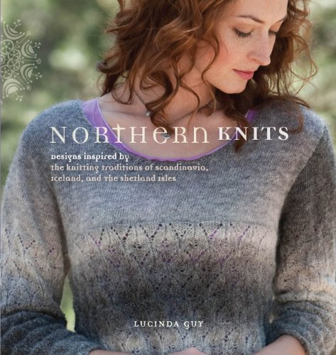 Northern Knits: Designs Inspired by the Knitting Traditions of Scandinavia, Iceland, and the She tland Isles (English Edition)