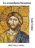 La iconoclastia bizantina: 37 (Arte y estética)