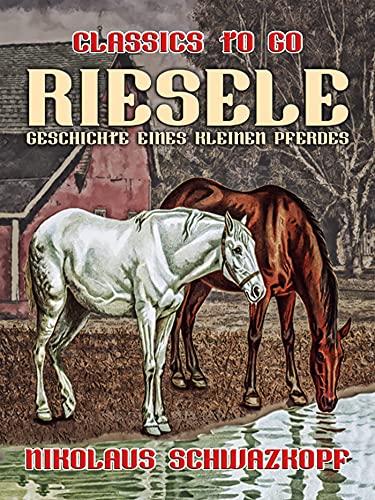Riesele: Geschichte eines kleinen Pferdes (Classics To Go) (German Edition)