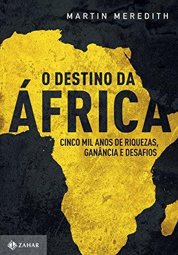O destino da África: Cinco mil anos de riquezas, ganância e desafios