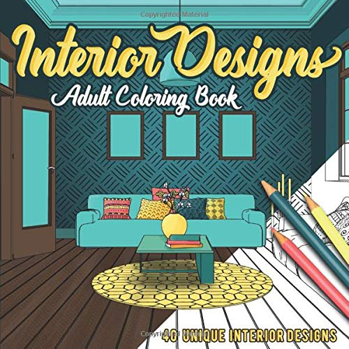 Interior Designs: An Adult Coloring Book with 40 Unique Detailed Room Designs for Coloring and Relaxation