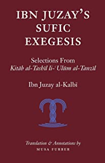 Ibn Juzay's Sufic Exegesis: Selections from Kitab al-Tashil li-Ulum al-Tanzil