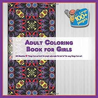Adult Coloring Book for Girls 100 Mandalas - Things turn out best for people who make the best of the way things turn out.