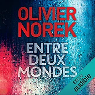 Entre deux mondes                   By:                                                                                                                                 Olivier Norek                               Narrated by:                                                                                                                                 François Montagut                      Length: 8 hrs and 58 mins     3 ratings     Overall 5.0