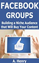 Facebook Groups: Building a Niche Audience that Will Buy Your Content (Live a Better Life Booklets)
