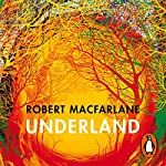 Underland                   By:                                                                                                                                 Robert Macfarlane                               Narrated by:                                                                                                                                 Roy McMillan                      Length: 13 hrs and 2 mins     19 ratings     Overall 4.8