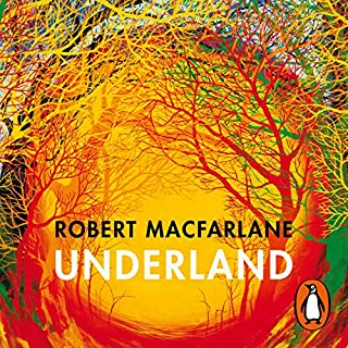 Underland                   By:                                                                                                                                 Robert Macfarlane                               Narrated by:                                                                                                                                 Roy McMillan                      Length: 13 hrs and 2 mins     20 ratings     Overall 4.9
