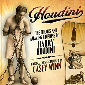 Houdini: The Curious and Amazing Illusions of Harry Houdini