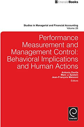 Performance Measurement and Management Control: Behavioral Implications and Human Actions (Studies in Managerial and Financial Accounting Book 28)