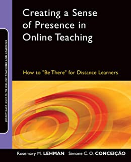 """Creating a Sense of Presence in Online Teaching: How to """"Be There"""" for Distance Learners"""