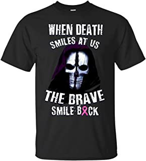Teelesto When Death Smiles at Us The Brave Smile Back Breast Cancer Gift Shirt