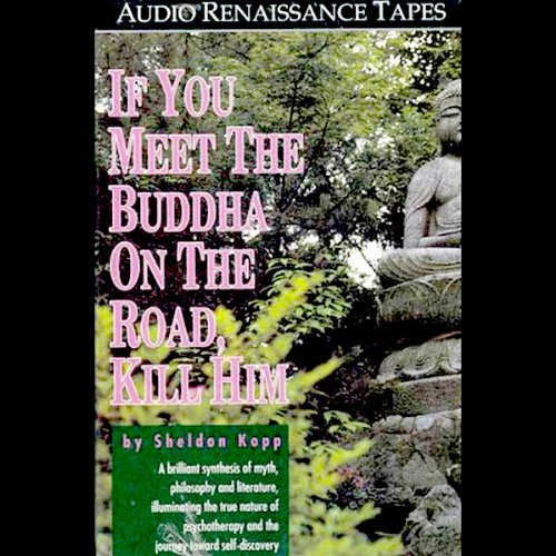 If You Meet the Buddha On the Road, Kill Him                   By:                                                                                                                                 Sheldon Kopp                               Narrated by:                                                                                                                                 MIchael McConnohie                      Length: 1 hr and 36 mins     18 ratings     Overall 3.9