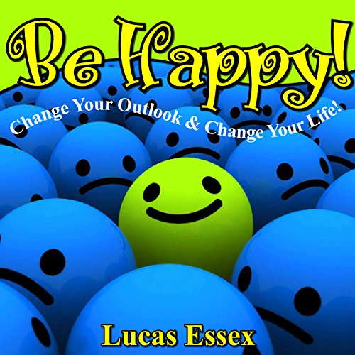 Be Happy! - Change Your Outlook & Change Your Life! Titelbild