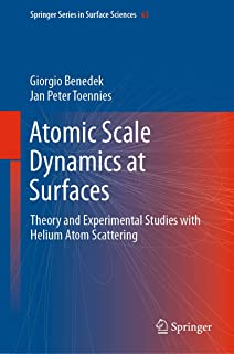 Atomic Scale Dynamics at Surfaces: Theory and Experimental Studies with Helium Atom Scattering (Springer Series in Surface Sciences Book 63)